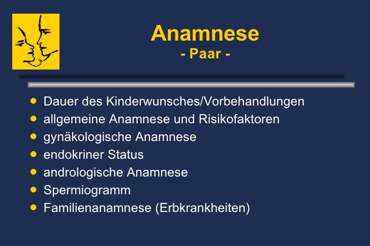 <ul><li>Dauer des Kinderwunsches/Vorbehandlungen </li></ul><ul><li>allgemeine Anamnese und Risikofaktoren  </li></ul><ul><...