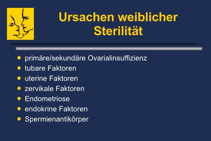 Ursachen weiblicher Sterilität <ul><li>primäre/sekundäre Ovarialinsuffizienz  </li></ul><ul><li>tubare Faktoren  </li></ul...