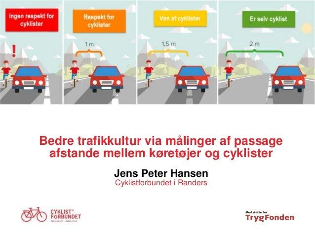 Bedre trafikkultur via målinger af passage afstande mellem køretøjer og cyklister Jens Peter Hansen Cyklistforbundet i Ran...