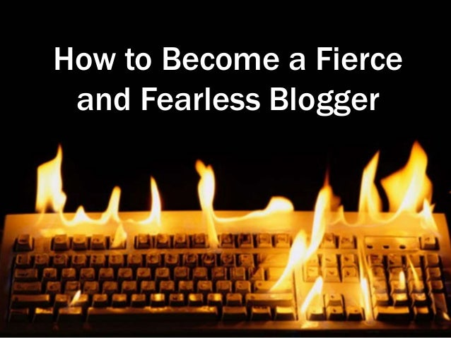 How to Become a Fierce and Fearless Blogger