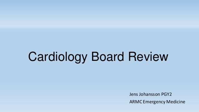 Cardiology Board Review Jens Johansson PGY2 ARMC Emergency Medicine