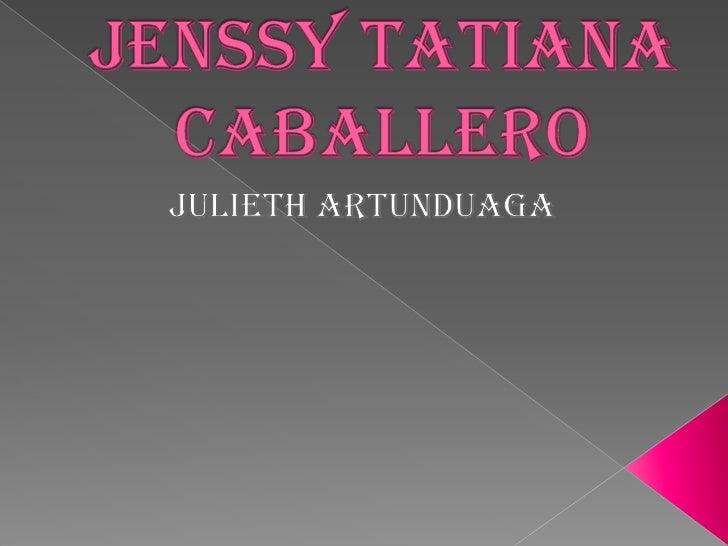 Jenssy Tatiana Caballero<br />JuliethArtunduaga<br />