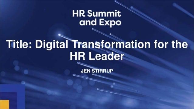 Title: Digital Transformation for the HR Leader JEN STIRRUP