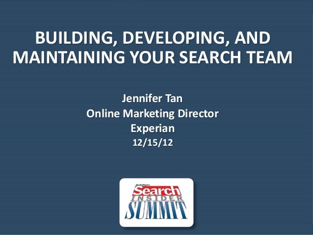 BUILDING, DEVELOPING, ANDMAINTAINING YOUR SEARCH TEAM              Jennifer Tan       Online Marketing Director           ...
