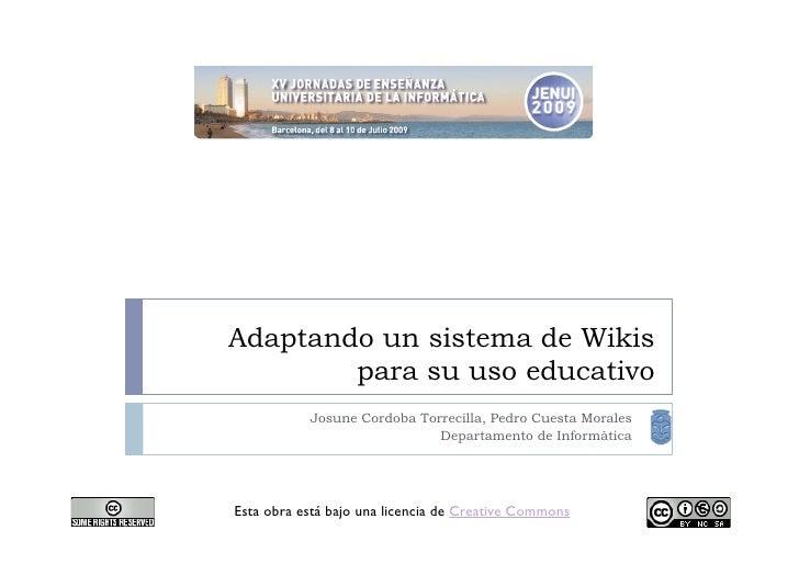 Adaptando un sistema de Wikis         para su uso educativo            Josune Cordoba Torrecilla, Pedro Cuesta Morales    ...