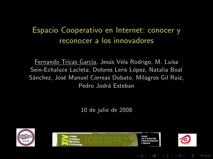 Espacio Cooperativo en Internet: conocer y         reconocer a los innovadores    Fernando Tricas Garc´ Jes´s Vela Rodrigo...