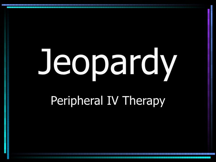 Jeopardy Peripheral IV Therapy