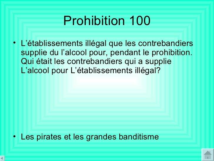Prohibition 100 <ul><li>L'établissements illégal que les contrebandiers supplie du l'alcool pour, pendant le prohibition. ...