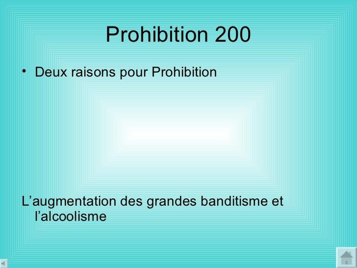 Prohibition 200 <ul><li>Deux raisons pour Prohibition </li></ul><ul><li>L'augmentation des grandes banditisme et l'alcooli...
