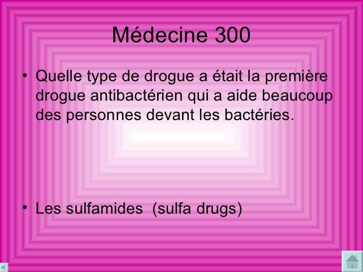 Médecine  300 <ul><li>Quelle type de drogue a était la première drogue antibactérien qui a aide beaucoup des personnes dev...