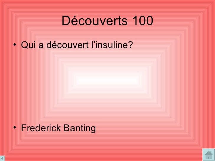 Découverts  100 <ul><li>Qui a découvert l'insuline? </li></ul><ul><li>Frederick Banting </li></ul>