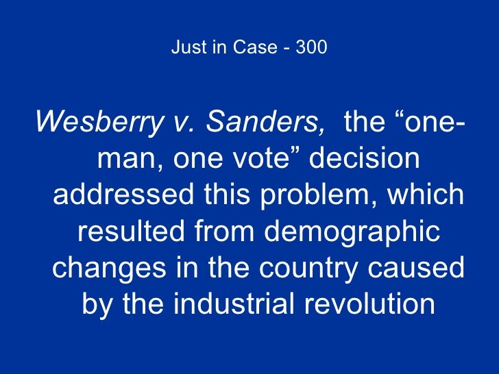 """Just in Case - 300 <ul><li>Wesberry v. Sanders,  the """"one-man, one vote"""" decision addressed this problem, which resulted f..."""