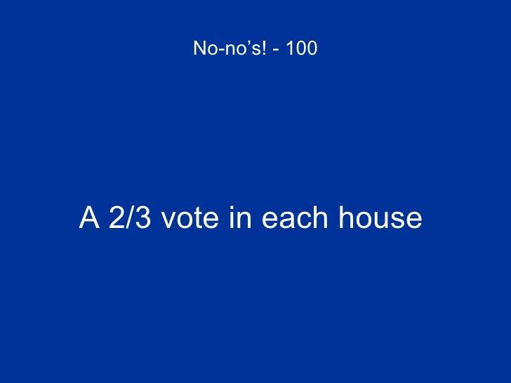 No-no's! - 100 <ul><li>A 2/3 vote in each house  </li></ul>