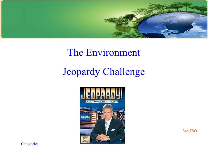 The Environment             Jeopardy Challenge                                  3rd ESOCategories