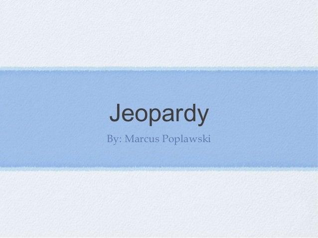 JeopardyBy: Marcus Poplawski