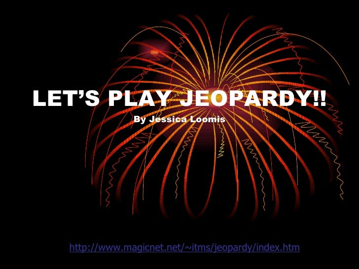LET'S PLAY JEOPARDY!! By Jessica Loomis