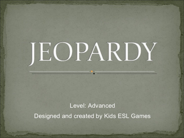 Level: Advanced Designed and created by Kids ESL Games