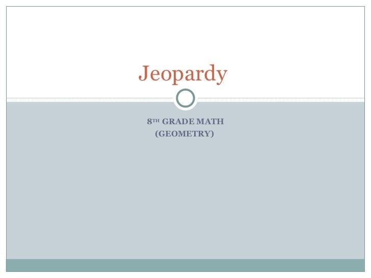 8 TH  GRADE MATH (GEOMETRY)  Jeopardy