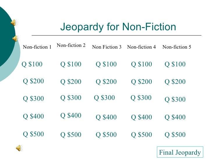 Jeopardy for Non-Fiction Non-fiction 1 Non-fiction 2 Non Fiction 3 Non-fiction 4 Non-fiction 5 Q $100 Q $200 Q $300 Q $400...