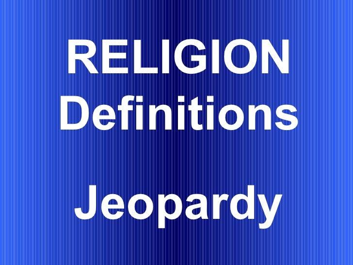 RELIGION Definitions Jeopardy