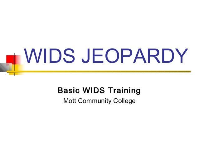 WIDS JEOPARDY Basic WIDS Training Mott Community College