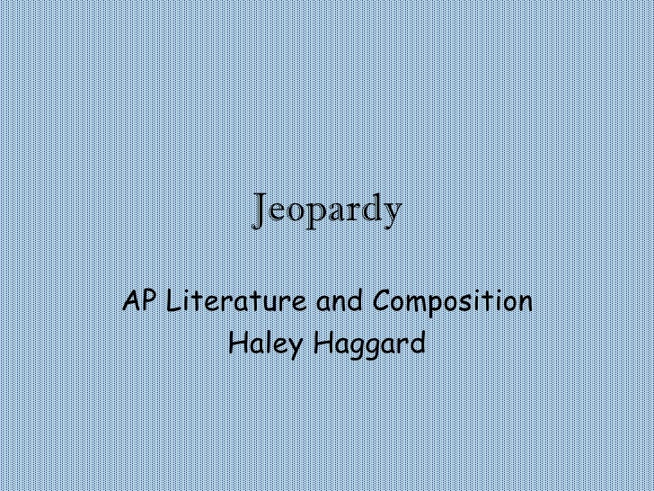 Jeopardy AP Literature and Composition Haley Haggard