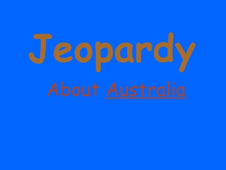 Jeopardy About  Australia Template by Bill Arcuri, WCSD