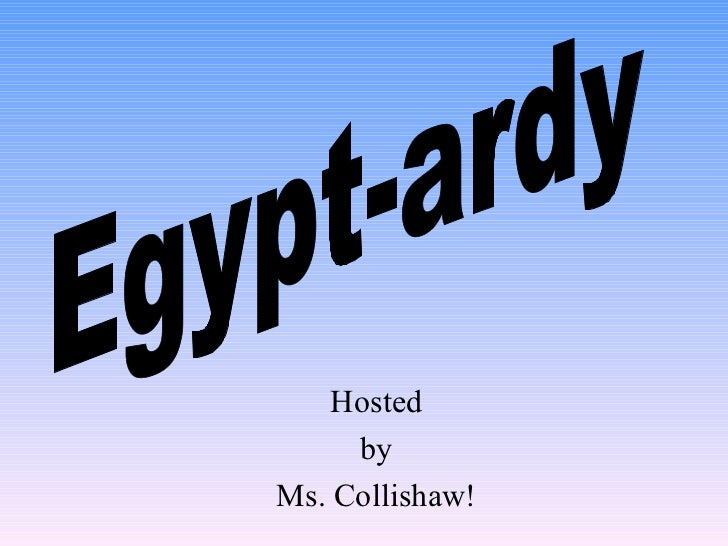 Hosted by Ms. Collishaw! Egypt-ardy