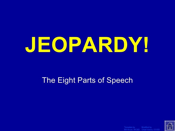 JEOPARDY! The Eight Parts of Speech Click Once to Begin