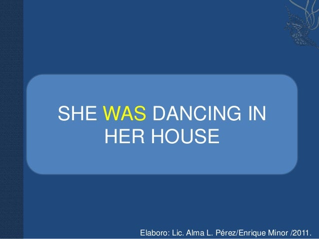 SHE WAS DANCING IN    HER HOUSE       Elaboro: Lic. Alma L. Pérez/Enrique Minor /2011.