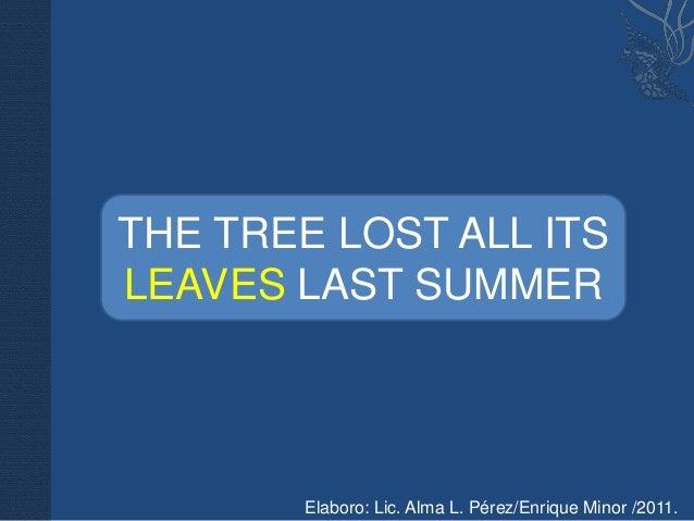 THE TREE LOST ALL ITSLEAVES LAST SUMMER       Elaboro: Lic. Alma L. Pérez/Enrique Minor /2011.