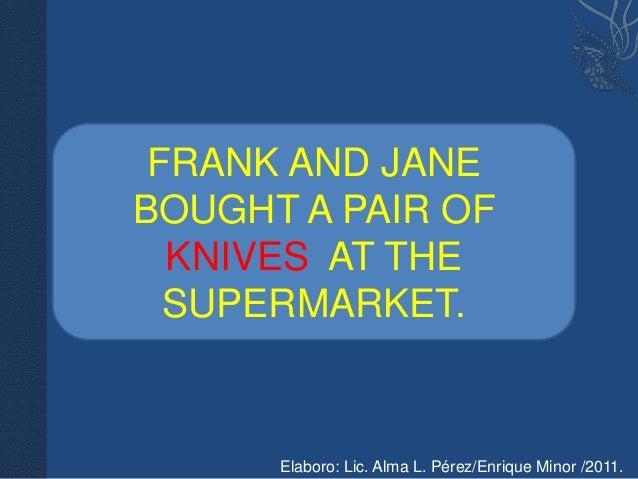 FRANK AND JANEBOUGHT A PAIR OF  KNIVES AT THE  SUPERMARKET.      Elaboro: Lic. Alma L. Pérez/Enrique Minor /2011.