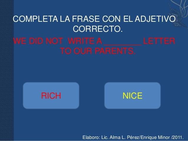 COMPLETA LA FRASE CON EL ADJETIVO            CORRECTO.WE DID NOT WRITE A ________ LETTER         TO OUR PARENTS.     RICH ...