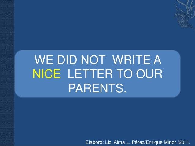 WE DID NOT WRITE ANICE LETTER TO OUR     PARENTS.       Elaboro: Lic. Alma L. Pérez/Enrique Minor /2011.