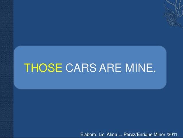 THOSE CARS ARE MINE.        Elaboro: Lic. Alma L. Pérez/Enrique Minor /2011.