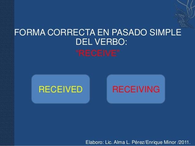 """FORMA CORRECTA EN PASADO SIMPLE          DEL VERBO:           """"RECEIVE""""    RECEIVED               RECEIVING               ..."""