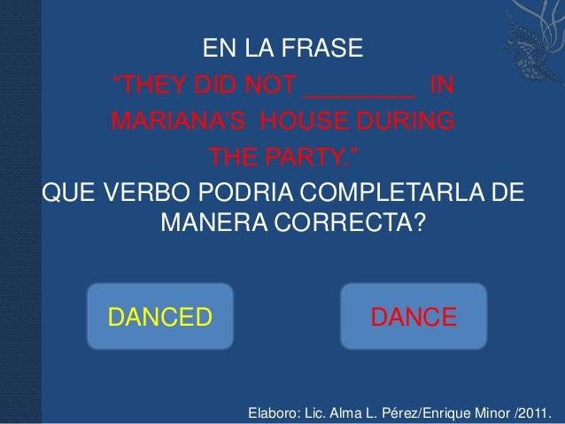 "EN LA FRASE     ""THEY DID NOT ________ IN    MARIANA'S HOUSE DURING            THE PARTY.""QUE VERBO PODRIA COMPLETARLA DE ..."