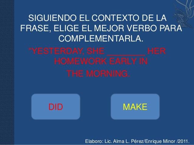 """SIGUIENDO EL CONTEXTO DE LAFRASE, ELIGE EL MEJOR VERBO PARA        COMPLEMENTARLA.  """"YESTERDAY, SHE ________ HER       HOM..."""
