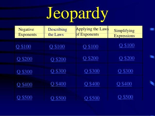Jeopardy Negative Exponents  Describing the Laws  Applying the Laws of Exponents  Simplifying Expressions  Q $100  Q $100 ...