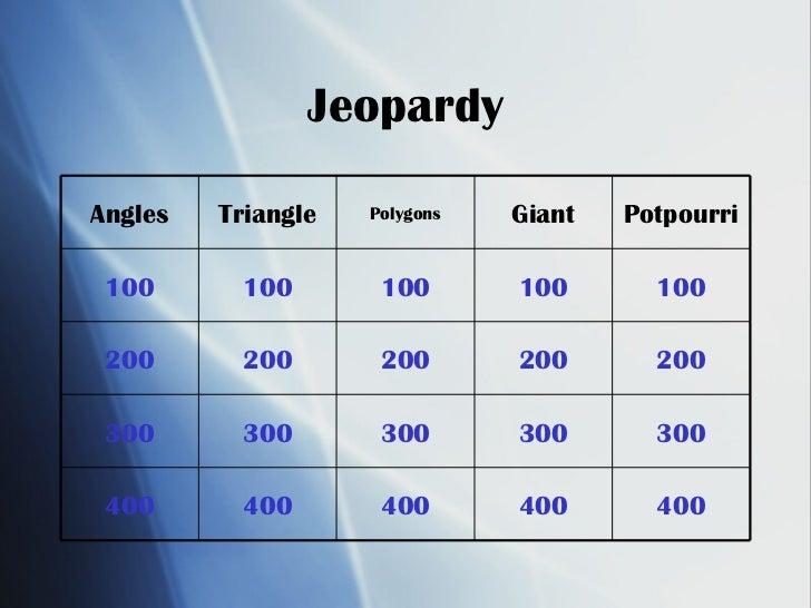 Jeopardy 400 400 400 400 400 300 300 300 300 300 200 200 200 200 200 100 100 100 100 100 Potpourri  Giant Polygons Triangl...