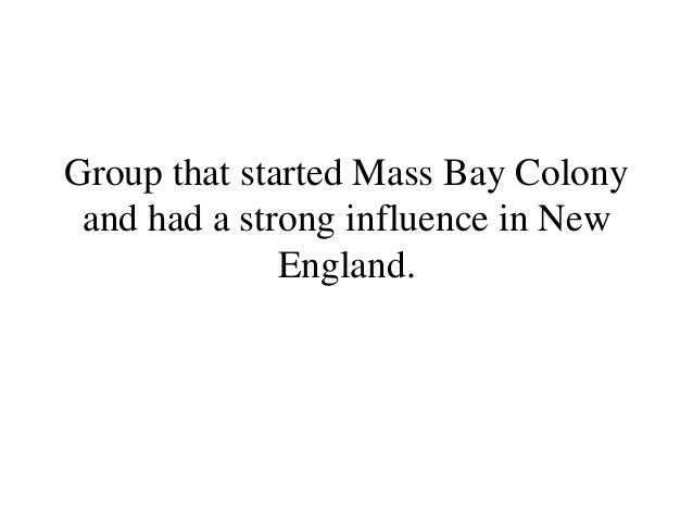 Group that started Mass Bay Colony and had a strong influence in New England.