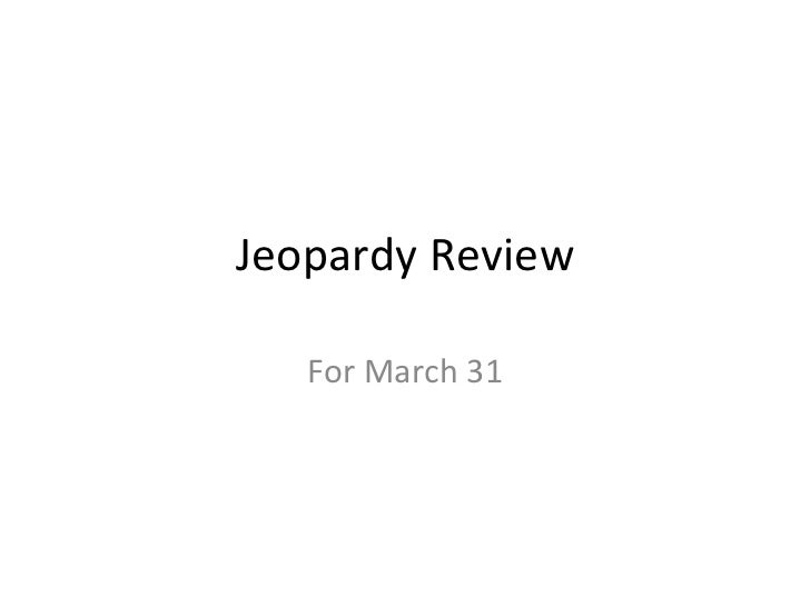 Jeopardy Review For March 31
