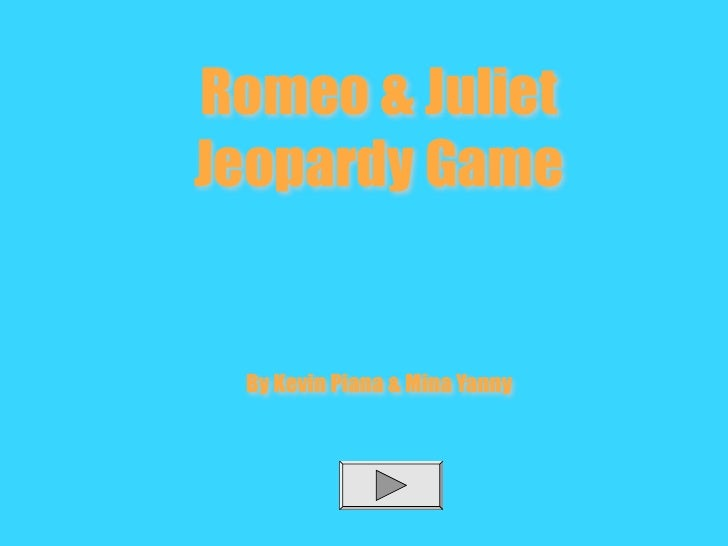 Romeo & JulietJeopardy Game By Kevin Piana & Mina Yanny
