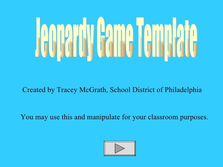 Jeopardy Game Template Created by Tracey McGrath, School District of Philadelphia You may use this and manipulate for your...