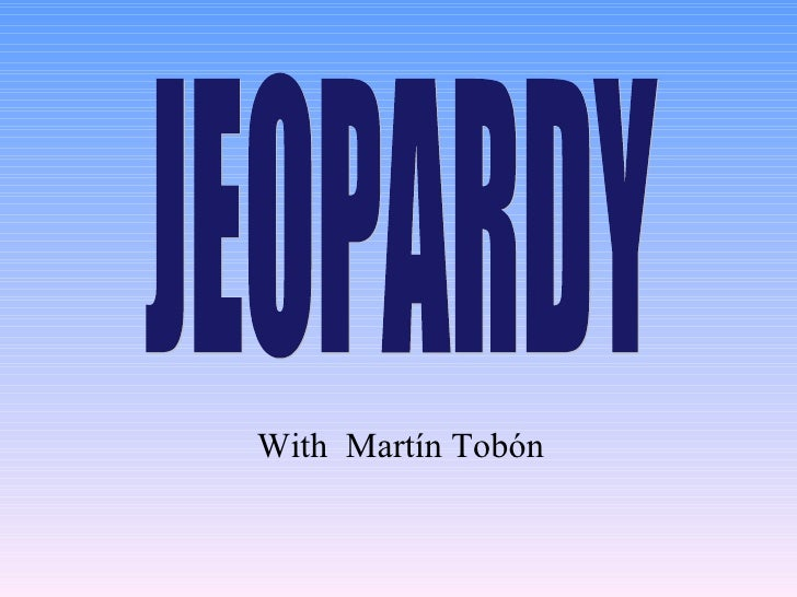 With  Martín Tobón  JEOPARDY