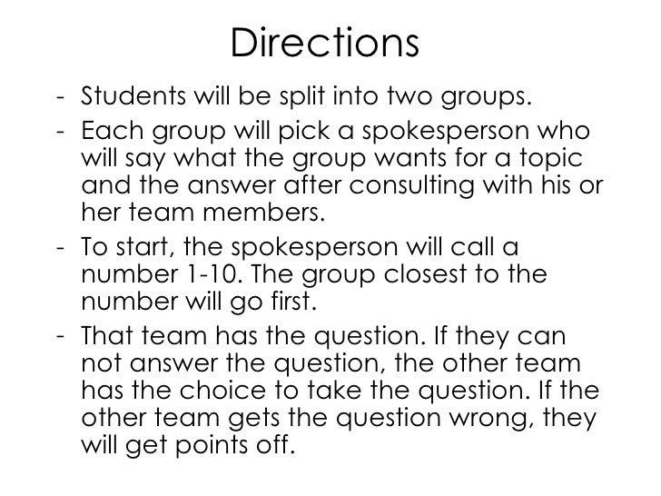Directions  <ul><li>Students will be split into two groups.  </li></ul><ul><li>Each group will pick a spokesperson who wil...