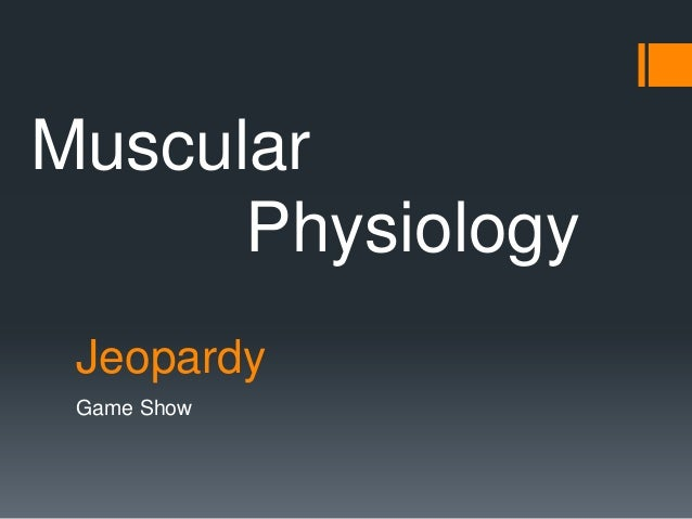 Muscular      Physiology Jeopardy Game Show
