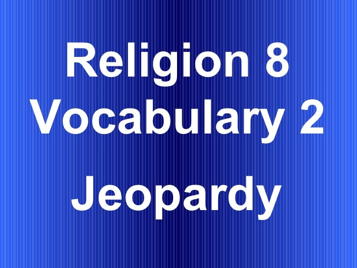 Religion 8 Vocabulary 2 Jeopardy