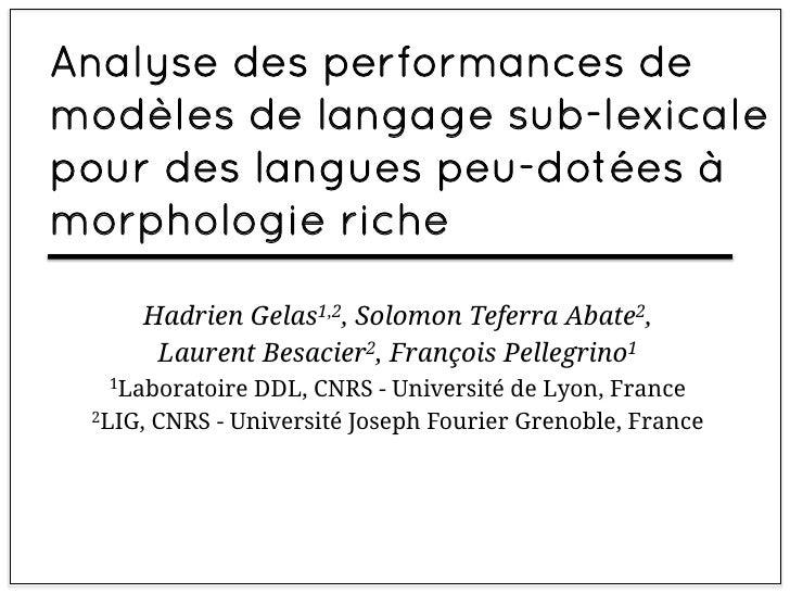 Analyse des performances demodèles de langage sub-lexicalepour des langues peu-dotées àmorphologie riche     Hadrien Gelas...