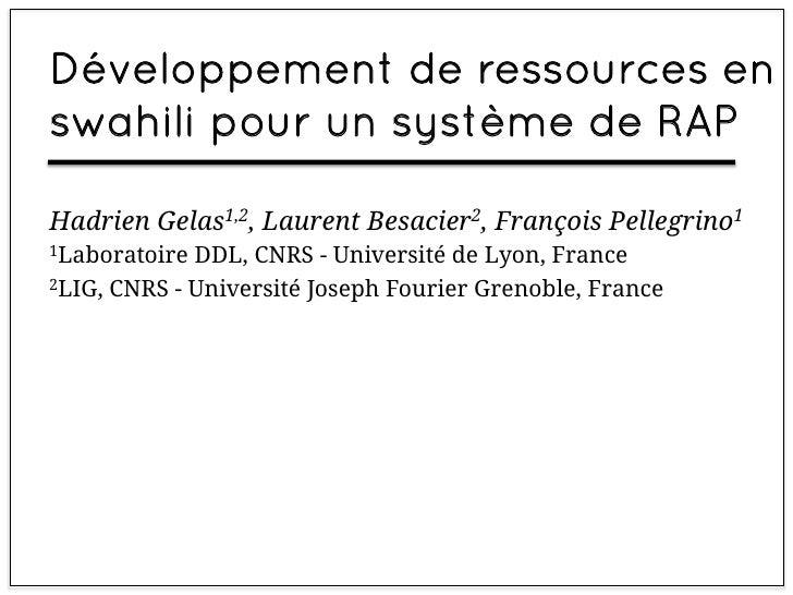 Développement de ressources enswahili pour un système de RAPHadrien Gelas1,2, Laurent Besacier2, François Pellegrino11Labo...